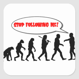Evolution. Stop Following Me Square Stickers