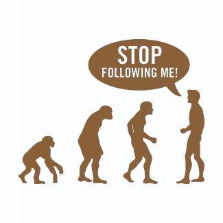 evolution - stop following me! shirt