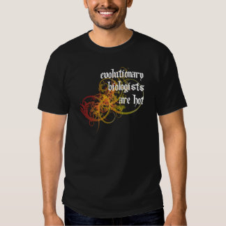 Evolutionary Biologists Are Hot T Shirts