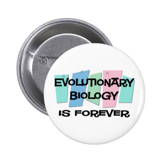 Evolutionary Biology Is Forever Pinback Button