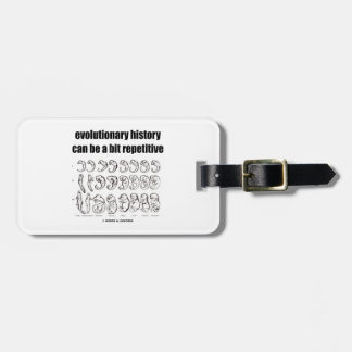 evolutionary history can be a bit repetitive luggage tag