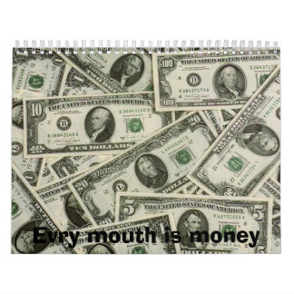 Evry mouth is money wall calendar