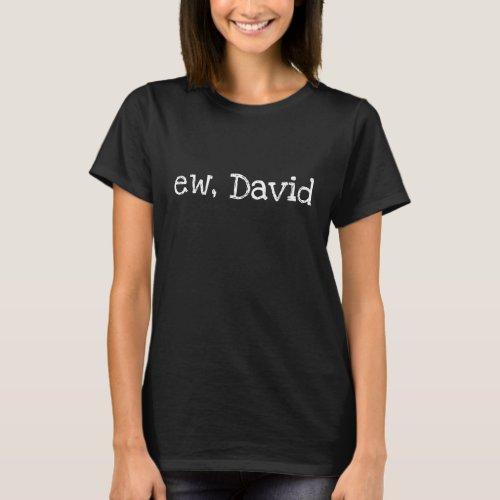 Ew David Funny Your Name Custom T_Shirt