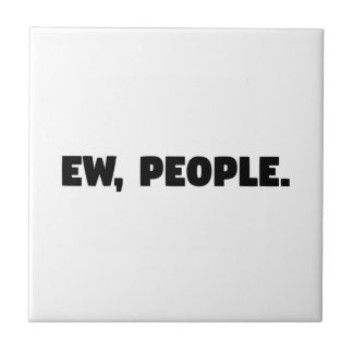 Ew, People Ceramic Tile