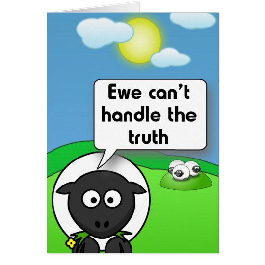 Ewe can't handle the truth card