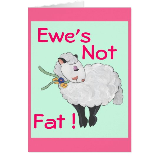 Ewe's Not Fat! Card