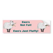 Ewe's not Fat, Ewe's Fluffy! Bumper Sticker