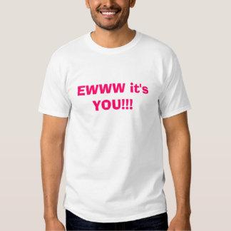 EWWW it's YOU!!! - Customized T-Shirt