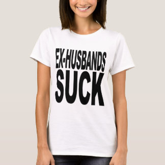 Ex-Husbands Suck T-Shirt