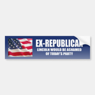 Ex-Republican - Lincoln would be ashamed Bumper Sticker