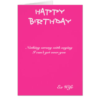 Ex-wife birthday cards-I can't get over you Greeting Card