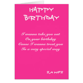 Ex-wife birthday cards-I wanna take you out Card