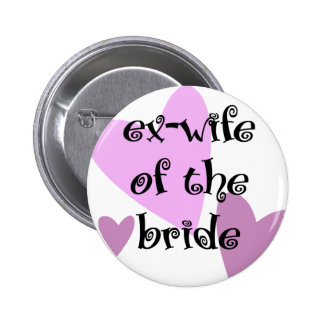 Ex-Wife of the Bride Pinback Button