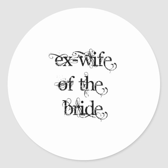 Ex-Wife of the Bride Classic Round Sticker