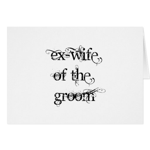 Ex-Wife of the Groom Greeting Card