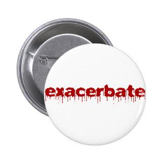 Exacerbate Pinback Button