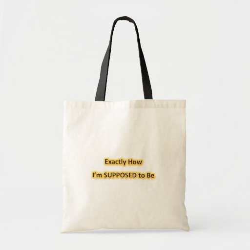 """""""Exactly How I'm Supposed to Be"""" Tote Budget Tote Bag"""