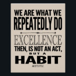 "Excellence Is A Habit | Choose Your Color Poster<br><div class=""desc"">This typographic quote has modern styling for a clean, on-trend look. The quote by Aristotle reads, ""We are what we repeatedly do, Excellence then, is not an act, but a habit."" All words are in black but the background color can easily be changed to suit your decor - simply click...</div>"