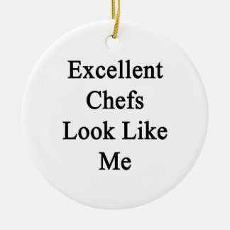 Excellent Chefs Look Like Me Ceramic Ornament