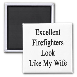 Excellent Firefighters Look Like My Wife Refrigerator Magnet