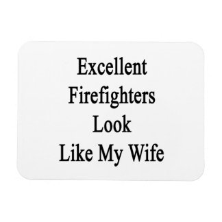 Excellent Firefighters Look Like My Wife Magnets