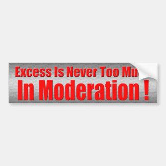Excess In Moderation Bumper Sticker