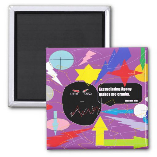 Excruciating Agony Makes Me Cranky 2 Inch Square Magnet