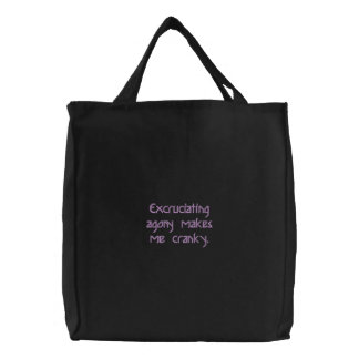 Excruciating Agony Makes Me Cranky Embroidered Tote Bag