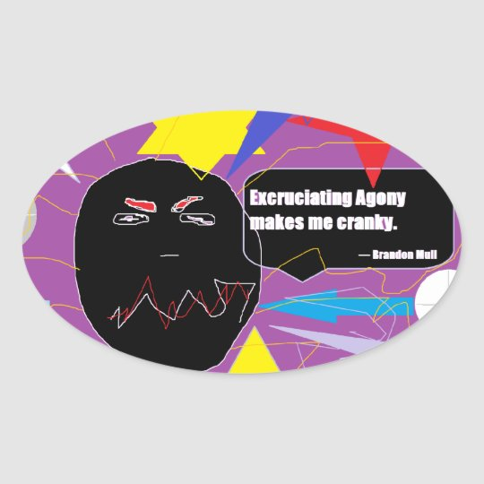 Excruciating Agony Makes Me Cranky Oval Sticker