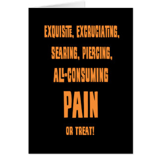 Excruciating Pain or Treat -tx Card