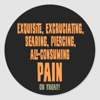 Excruciating Pain or Treat -tx Classic Round Sticker