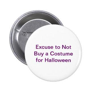 Excusa para no comprar un traje para Halloween Pin Redondo De 2 Pulgadas