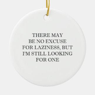 Excuse For Laziness Ceramic Ornament