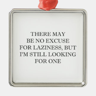 Excuse For Laziness Metal Ornament