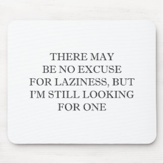 Excuse For Laziness Mouse Pad