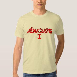 Excuse I Shirt