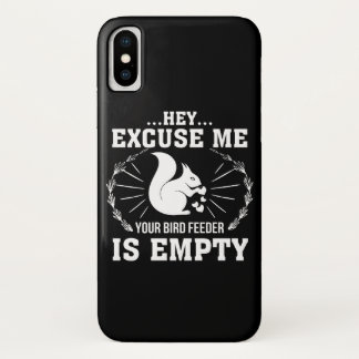 Excuse Me BirdFeeder Is Empty Squirrel iPhone X Case