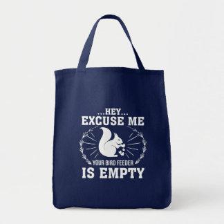 Excuse Me BirdFeeder Is Empty Squirrel Tote Bag