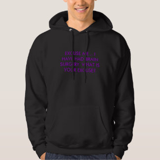 EXCUSE ME... I HAVE HAD BRAIN SURGERY. WHAT IS ... HOODIE