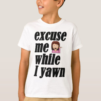 Excuse me while I yawn - sassy girl emoji T-Shirt