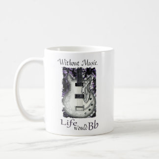 Excuse me-Without Music, Life Would Bb Coffee Mug