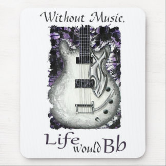 Excuse me-Without Music, Life Would Bb Mouse Pad