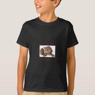 Excuse me...your birdfeeder is empty T-Shirt
