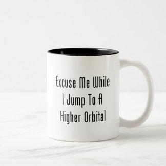 Excúseme mientras que salto a un orbitario más alt taza de café