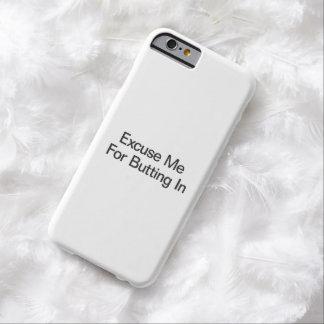 Excúseme para empalmar adentro funda de iPhone 6 barely there