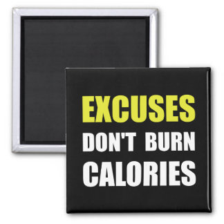 Excuses Do Not Burn Calories Magnet