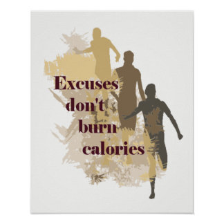 Excuses Don't Burn Calories Inspirational Quote Poster