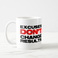 Excuses Don't Change Results 11oz coffee mug