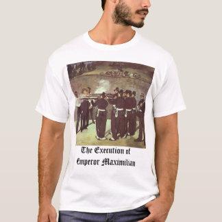 Execution of Emperor Maximillian, The Execution... T-Shirt