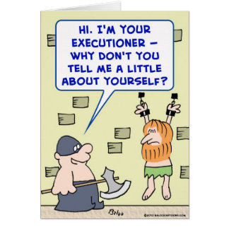 executioner tell me a little about yourself greeting card